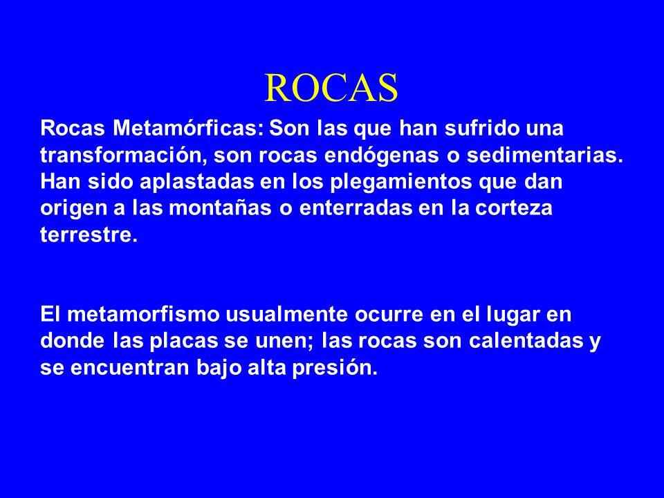 ROCAS Rocas Metamórficas: Son las que han sufrido una transformación, son rocas endógenas o sedimentarias. Han sido aplastadas en los plegamientos que