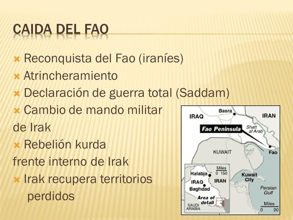Reconquista del Fao (iraníes) Atrincheramiento Declaración de guerra total (Saddam) Cambio de mando militar de Irak Rebelión kurda frente interno de I