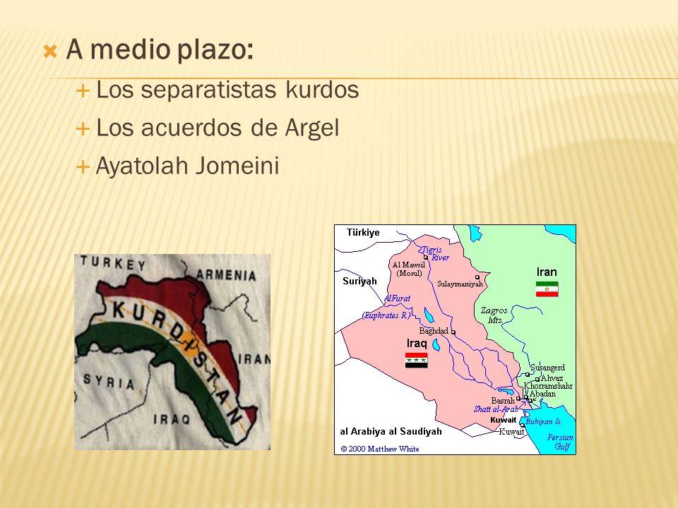 A medio plazo: Los separatistas kurdos Los acuerdos de Argel Ayatolah Jomeini