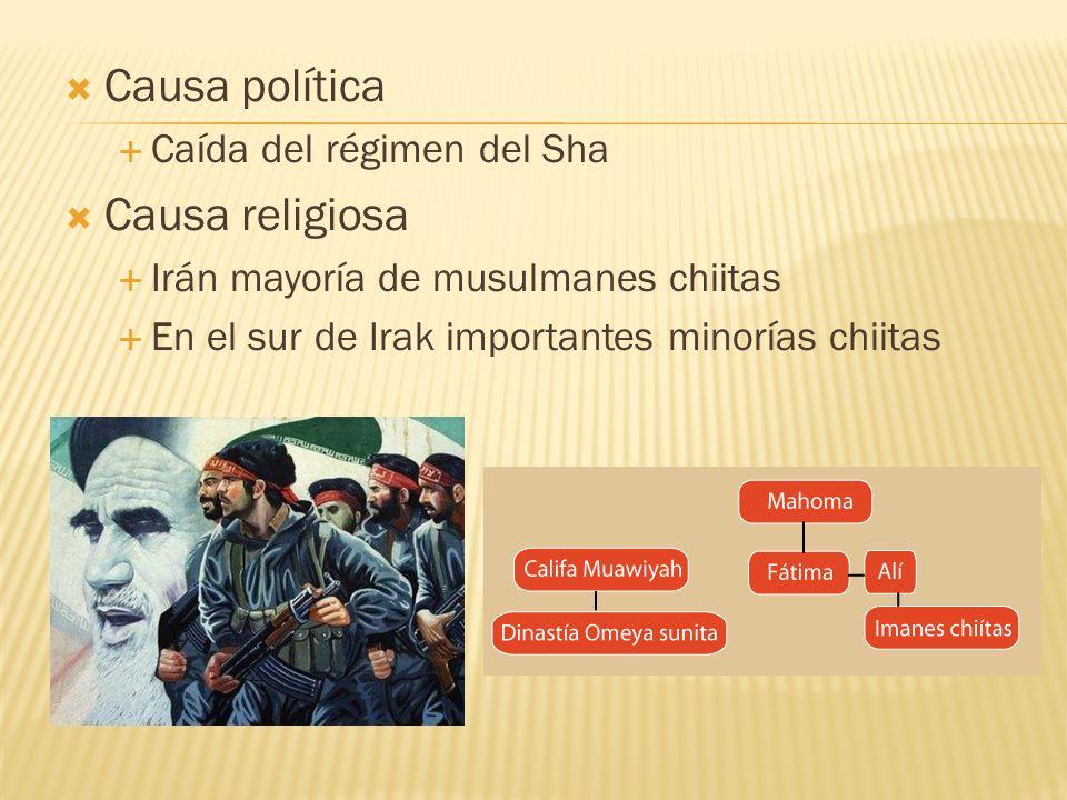 Causa política Caída del régimen del Sha Causa religiosa Irán mayoría de musulmanes chiitas En el sur de Irak importantes minorías chiitas