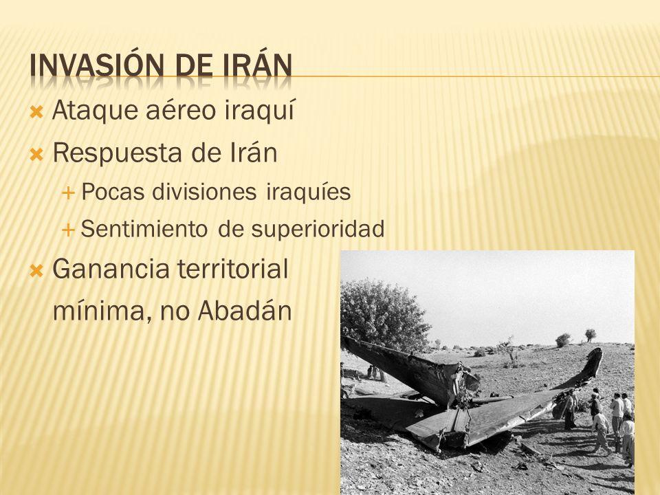Ataque aéreo iraquí Respuesta de Irán Pocas divisiones iraquíes Sentimiento de superioridad Ganancia territorial mínima, no Abadán