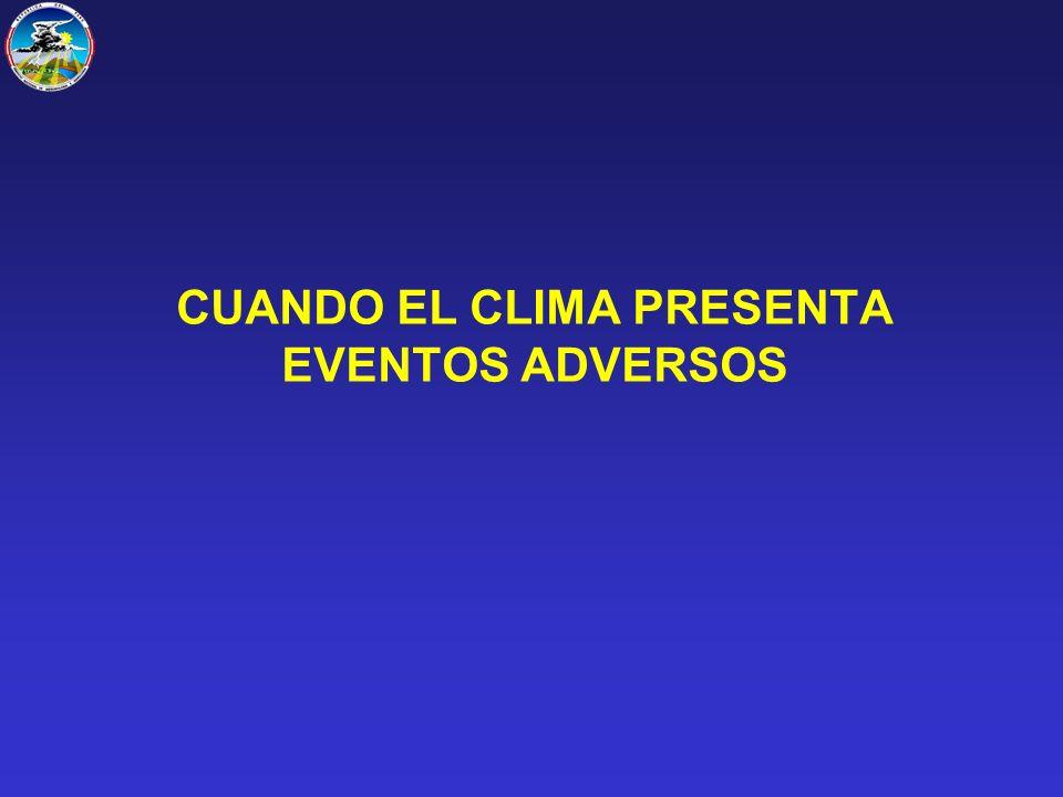 CUANDO EL CLIMA PRESENTA EVENTOS ADVERSOS