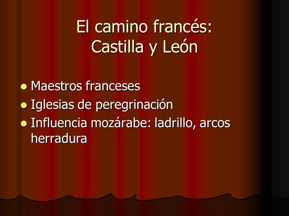 El camino francés: Castilla y León Maestros franceses Maestros franceses Iglesias de peregrinación Iglesias de peregrinación Influencia mozárabe: ladr