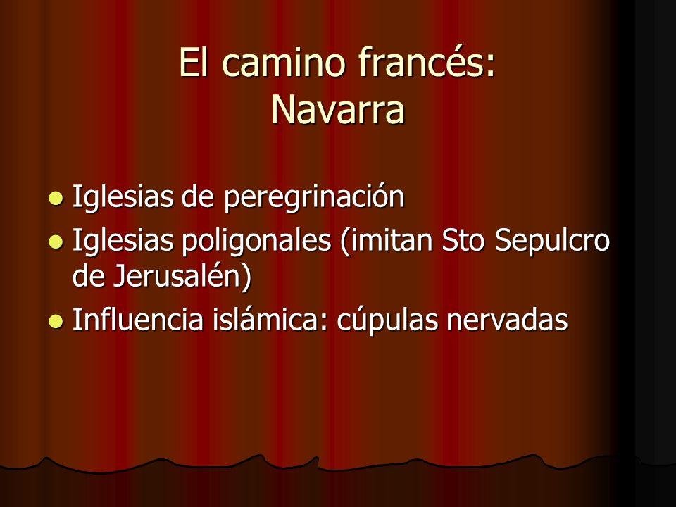 El camino francés: Navarra Iglesias de peregrinación Iglesias de peregrinación Iglesias poligonales (imitan Sto Sepulcro de Jerusalén) Iglesias poligo