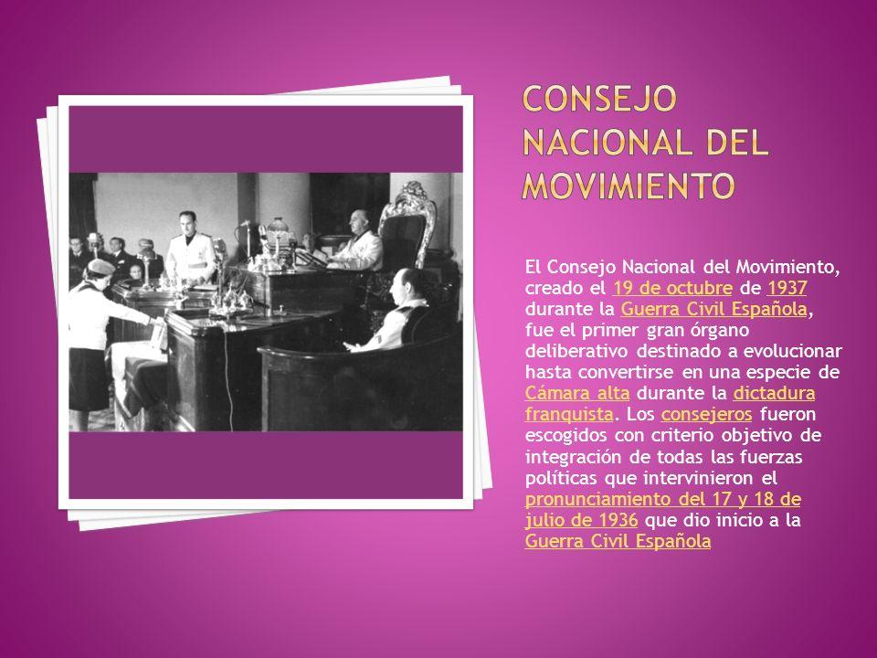 El Consejo Nacional del Movimiento, creado el 19 de octubre de 1937 durante la Guerra Civil Española, fue el primer gran órgano deliberativo destinado