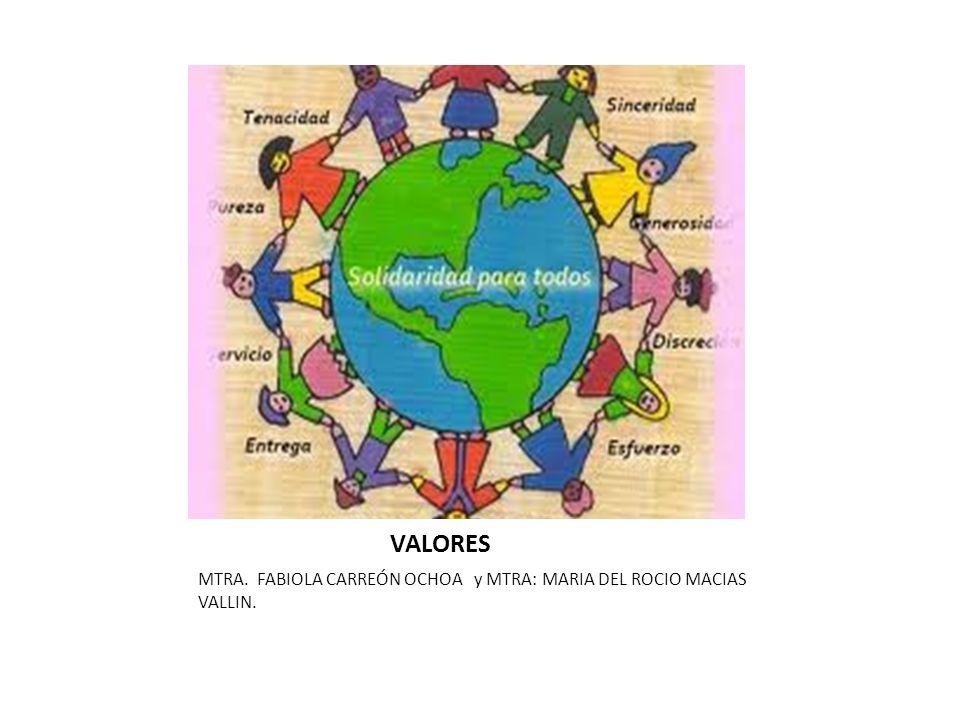 VALORES MTRA. FABIOLA CARREÓN OCHOA y MTRA: MARIA DEL ROCIO MACIAS VALLIN.