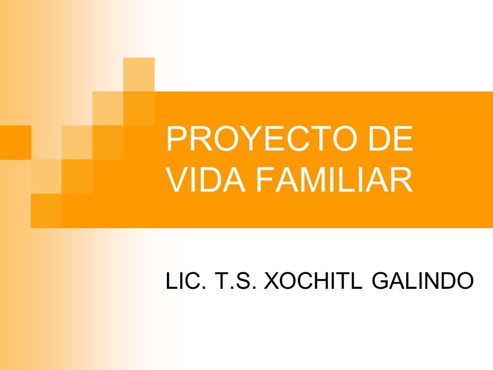 PROYECTO DE VIDA FAMILIAR LIC. T.S. XOCHITL GALINDO