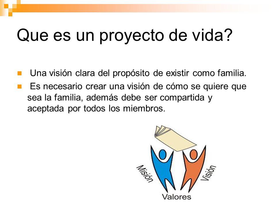 Que es un proyecto de vida? Una visión clara del propósito de existir como familia. Es necesario crear una visión de cómo se quiere que sea la familia