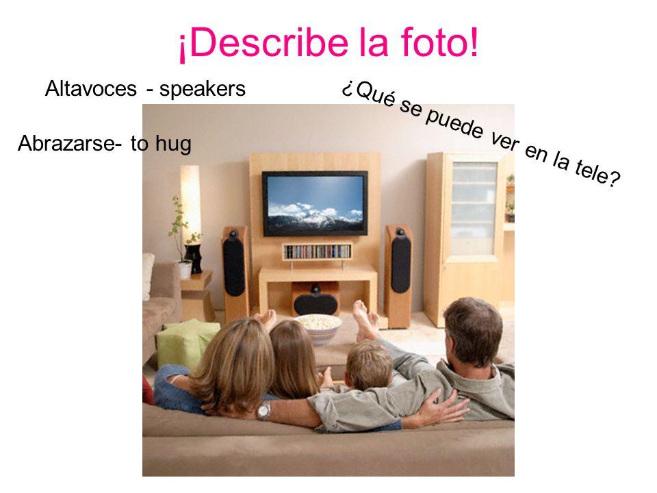 ¡Describe la foto! Altavoces - speakers ¿Qué se puede ver en la tele? Abrazarse- to hug