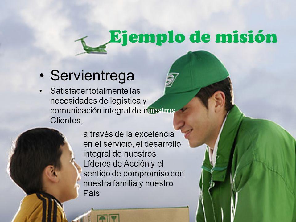 Ejemplo de misión Servientrega Satisfacer totalmente las necesidades de logística y comunicación integral de nuestros Clientes, a través de la excelen