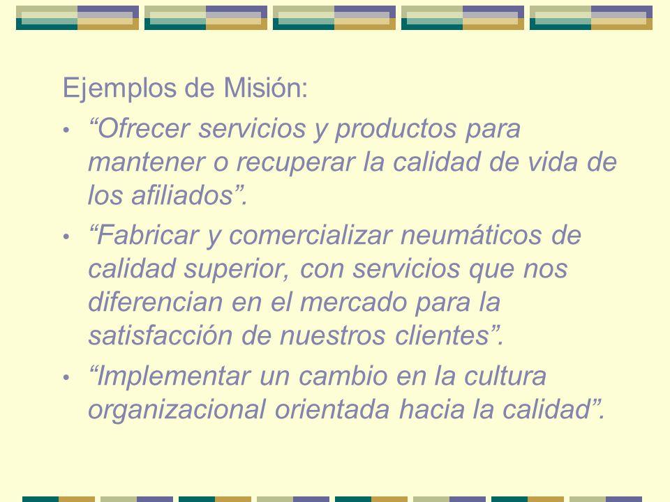 Ejemplos de Misión: Ofrecer servicios y productos para mantener o recuperar la calidad de vida de los afiliados. Fabricar y comercializar neumáticos d
