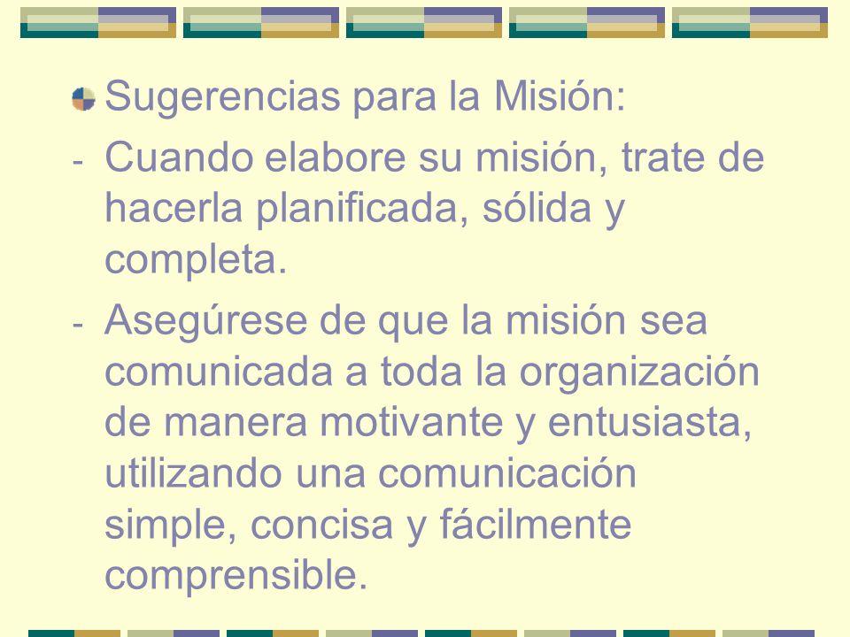 Sugerencias para la Misión: - Cuando elabore su misión, trate de hacerla planificada, sólida y completa. - Asegúrese de que la misión sea comunicada a