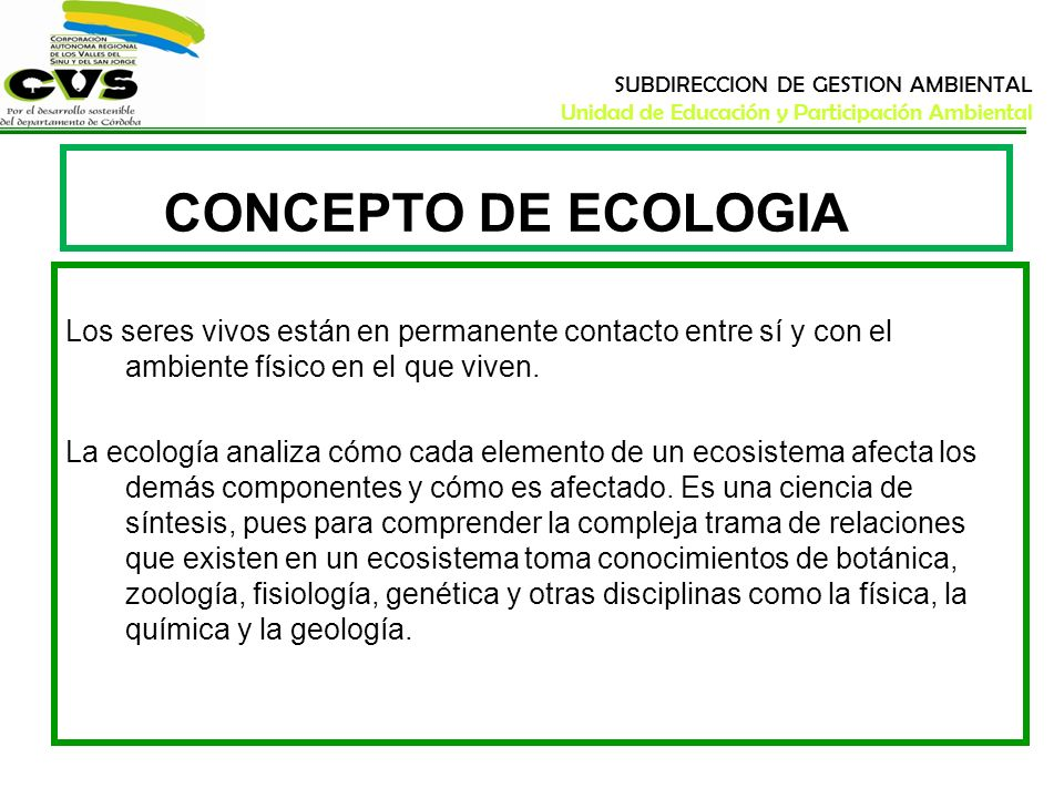 SUBDIRECCION DE GESTION AMBIENTAL Unidad de Educación y Participación Ambiental Los seres vivos están en permanente contacto entre sí y con el ambient
