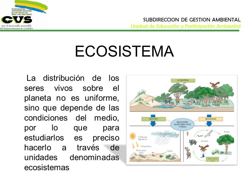 SUBDIRECCION DE GESTION AMBIENTAL Unidad de Educación y Participación Ambiental ECOSISTEMA La distribución de los seres vivos sobre el planeta no es u