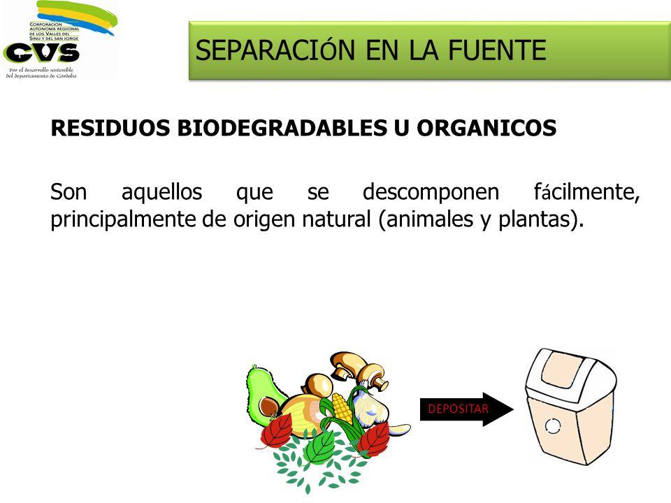 RESIDUOS BIODEGRADABLES U ORGANICOS Son aquellos que se descomponen f á cilmente, principalmente de origen natural (animales y plantas). SEPARACI Ó N