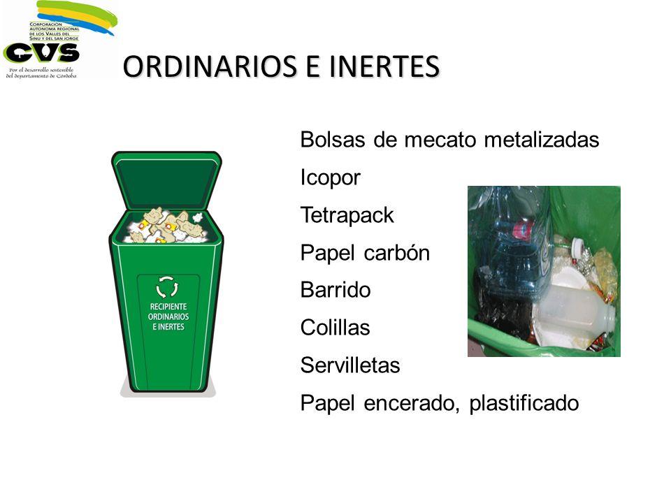 ORDINARIOS E INERTES Bolsas de mecato metalizadas Icopor Tetrapack Papel carbón Barrido Colillas Servilletas Papel encerado, plastificado