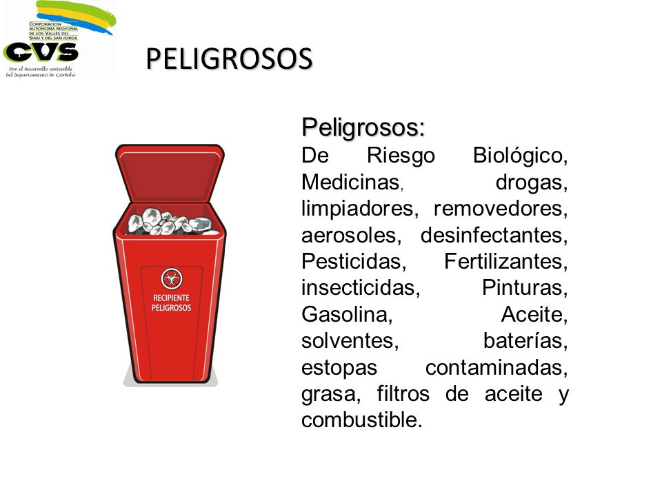 PELIGROSOS Peligrosos: De Riesgo Biológico, Medicinas, drogas, limpiadores, removedores, aerosoles, desinfectantes, Pesticidas, Fertilizantes, insecti