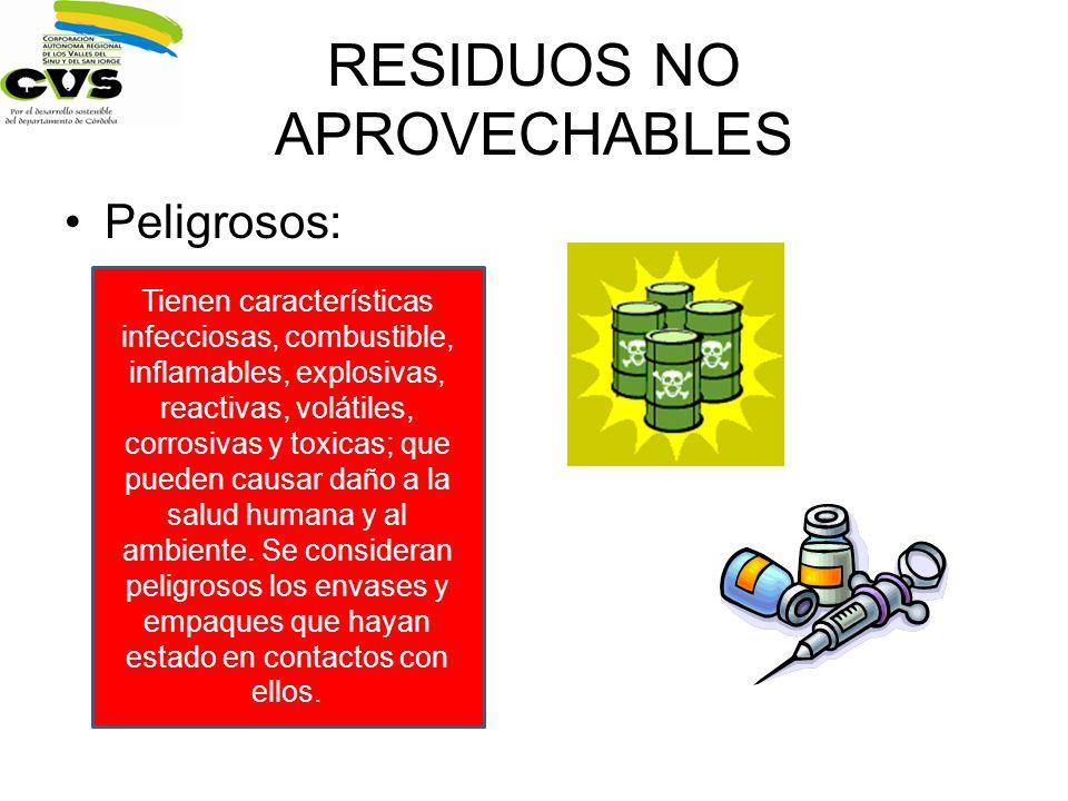 RESIDUOS NO APROVECHABLES Peligrosos: Tienen características infecciosas, combustible, inflamables, explosivas, reactivas, volátiles, corrosivas y tox