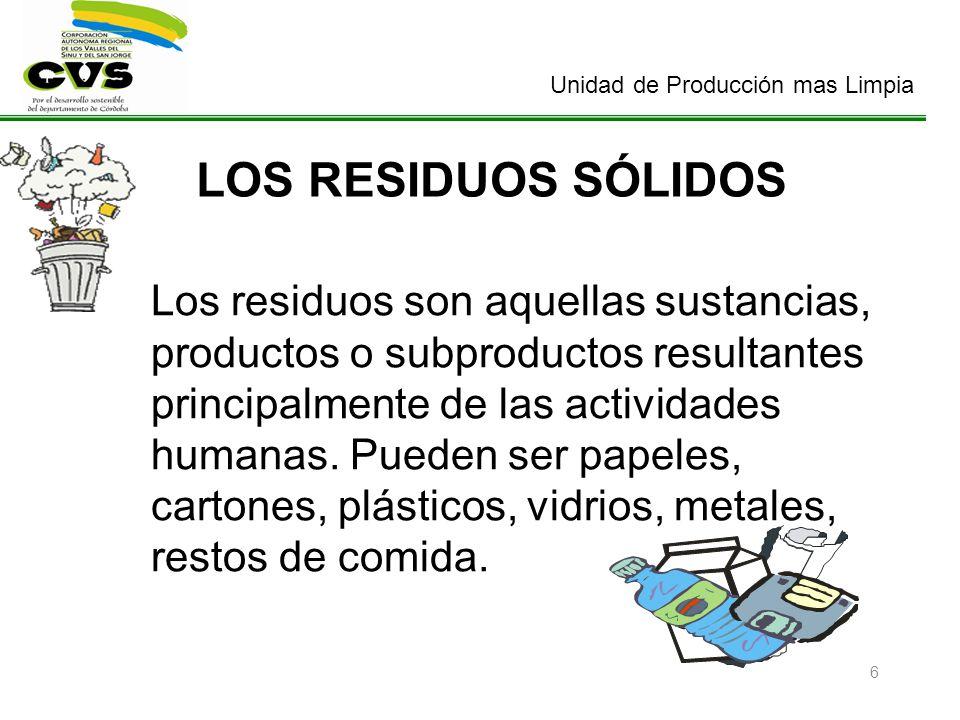 Unidad de Producción mas Limpia 6 LOS RESIDUOS SÓLIDOS Los residuos son aquellas sustancias, productos o subproductos resultantes principalmente de la