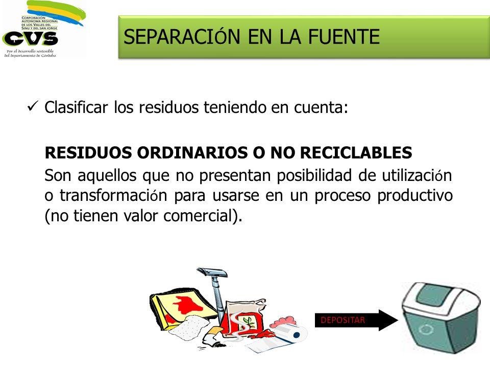 Clasificar los residuos teniendo en cuenta: RESIDUOS ORDINARIOS O NO RECICLABLES Son aquellos que no presentan posibilidad de utilizaci ó n o transfor
