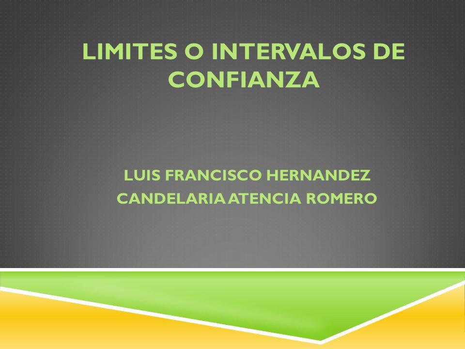 LIMITES O INTERVALOS DE CONFIANZA LUIS FRANCISCO HERNANDEZ CANDELARIA ATENCIA ROMERO