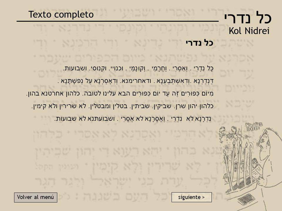 כל נדרי Kol Nidrei Texto completo Volver al menú siguiente > כל נדרי כָּל נִדְרִי.