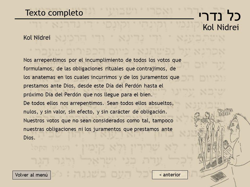 כל נדרי Kol Nidrei Relatos Volver al menú Sobre la anulación de las promesas Es sabido que la oración de Kol Nidrei en la historia fue con frecuencia la causa de acusaciones contra los judíos.