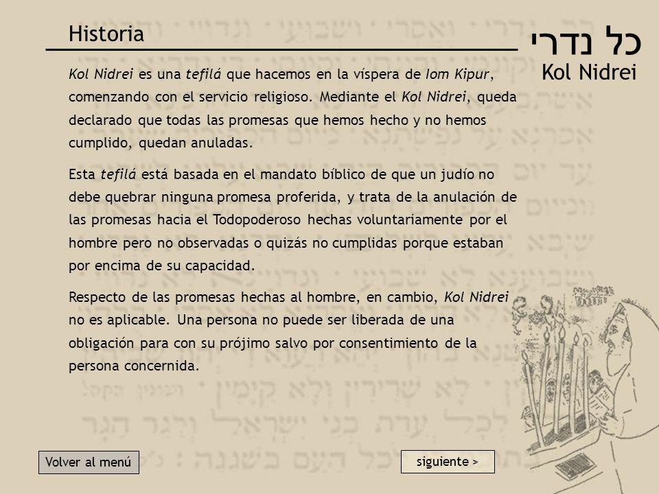 כל נדרי Kol Nidrei Historia Volver al menú Kol Nidrei es una tefilá que hacemos en la víspera de Iom Kipur, comenzando con el servicio religioso.