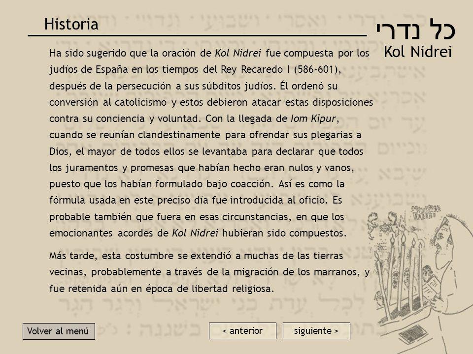 Ha sido sugerido que la oración de Kol Nidrei fue compuesta por los judíos de España en los tiempos del Rey Recaredo I (586-601), después de la persecución a sus súbditos judíos.