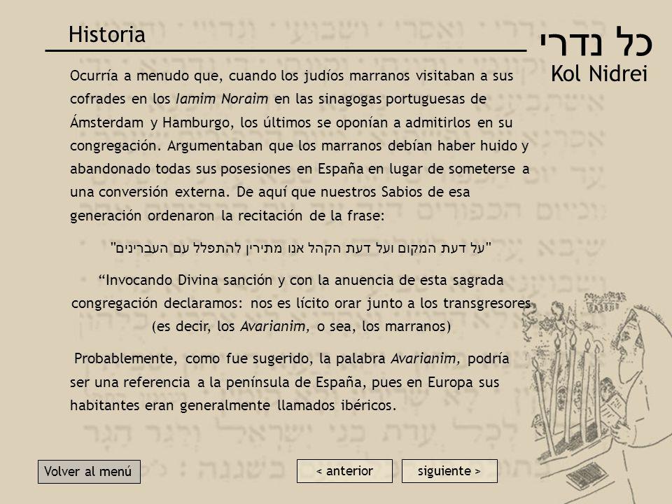 Ha sido sugerido que la oración de Kol Nidrei fue compuesta por los judíos de España en los tiempos del Rey Recaredo I (586-601), después de la persec