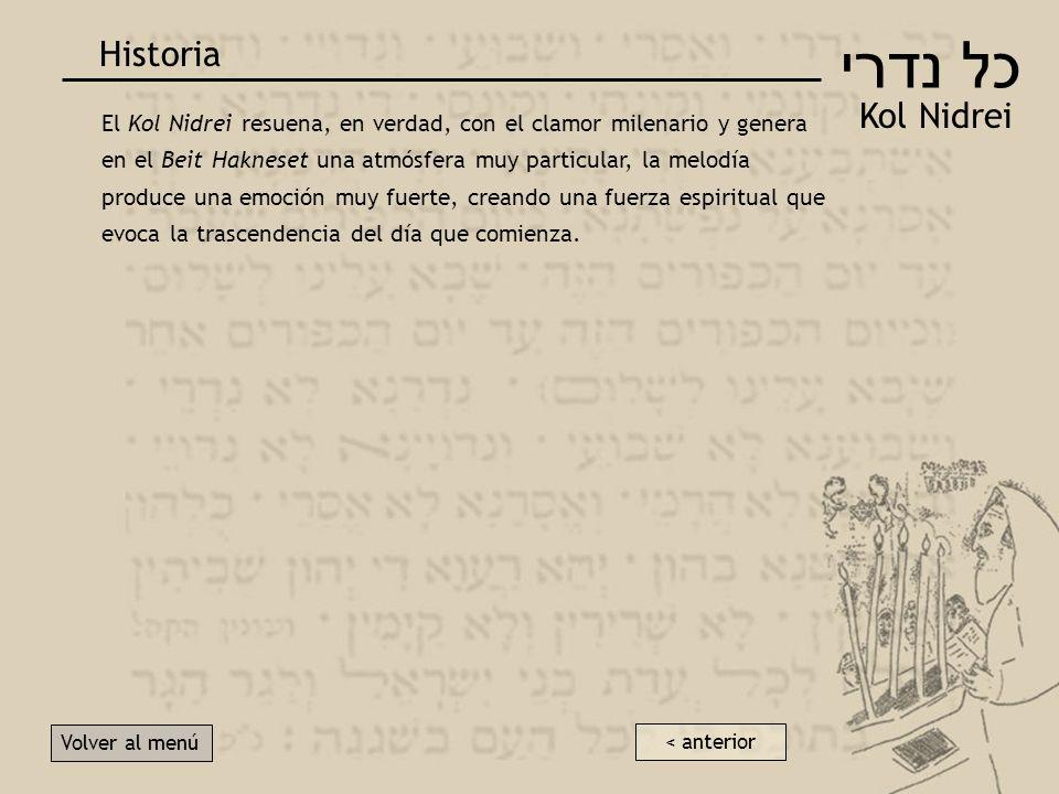 כל נדרי Kol Nidrei Historia Volver al menú Ocurría a menudo que, cuando los judíos marranos visitaban a sus cofrades en los Iamim Noraim en las sinago