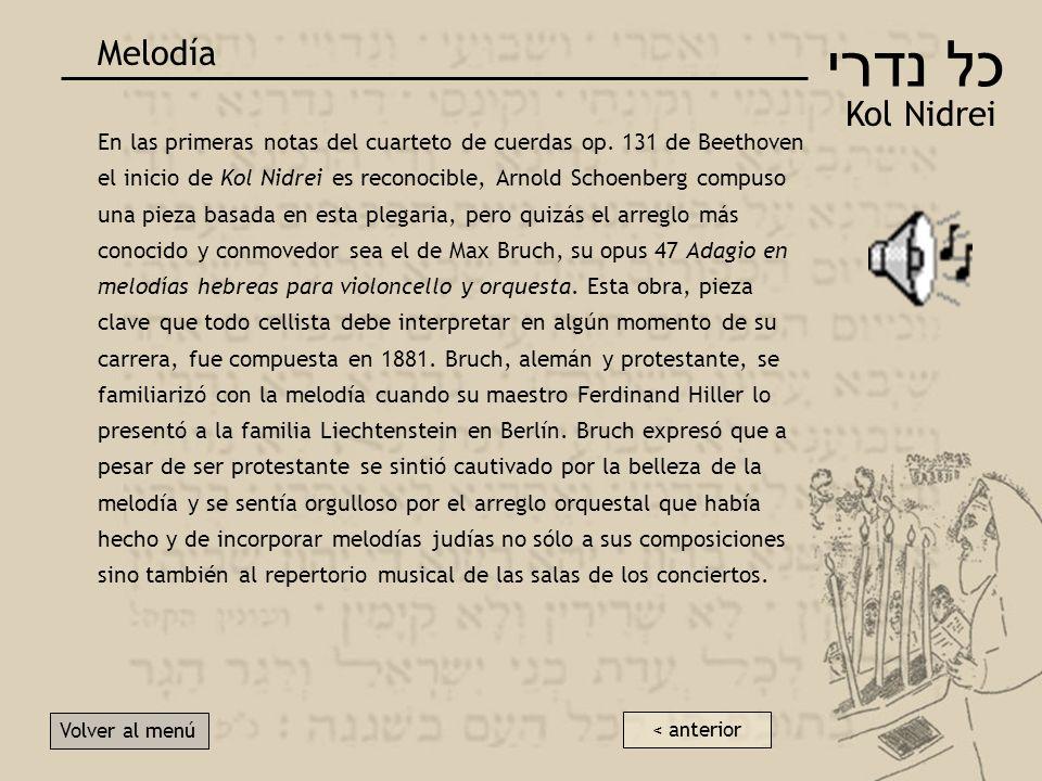 כל נדרי Kol Nidrei Melodía Volver al menú En las primeras notas del cuarteto de cuerdas op.