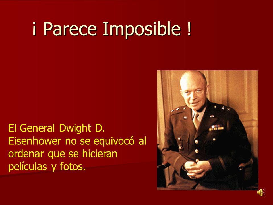 ¡ Parece Imposible ! El General Dwight D. Eisenhower no se equivocó al ordenar que se hicieran películas y fotos.
