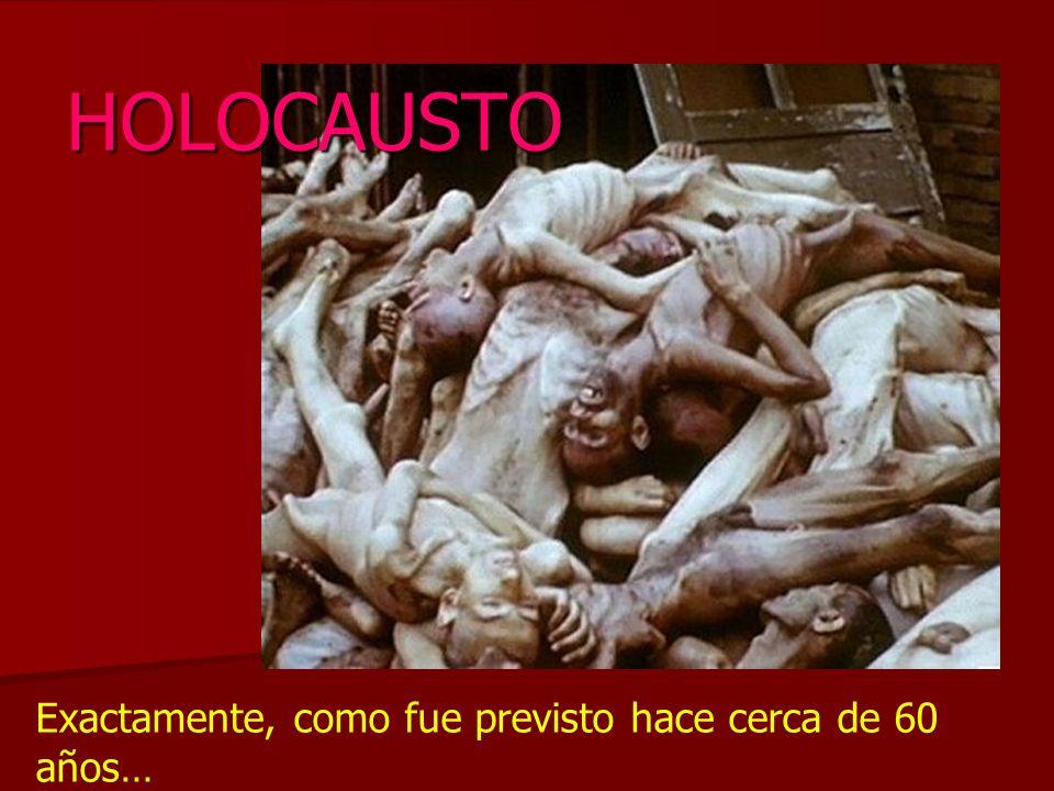 Exactamente, como fue previsto hace cerca de 60 años… HOLOCAUSTO