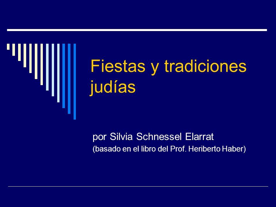 Fiestas y tradiciones judías por Silvia Schnessel Elarrat (basado en el libro del Prof. Heriberto Haber)