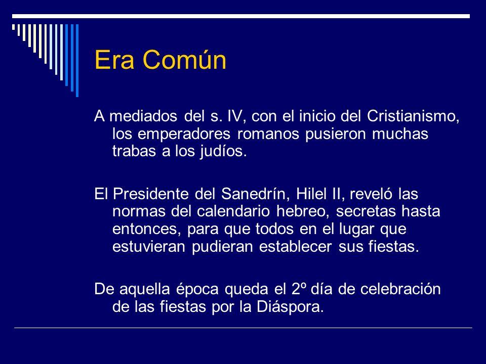 Era Común A mediados del s. IV, con el inicio del Cristianismo, los emperadores romanos pusieron muchas trabas a los judíos. El Presidente del Sanedrí