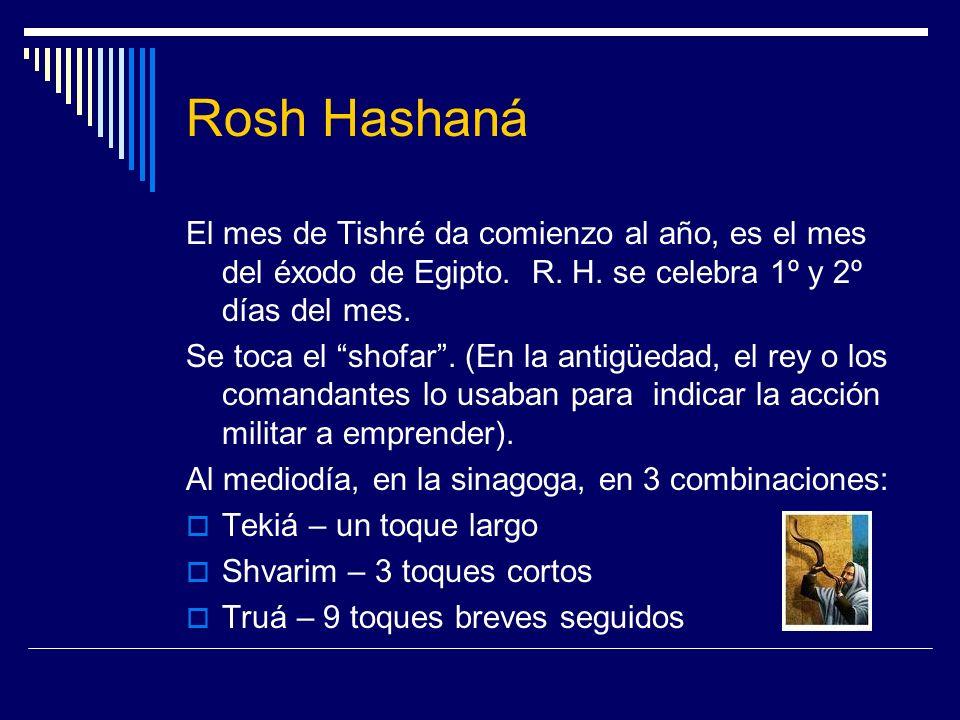 Rosh Hashaná El mes de Tishré da comienzo al año, es el mes del éxodo de Egipto. R. H. se celebra 1º y 2º días del mes. Se toca el shofar. (En la anti