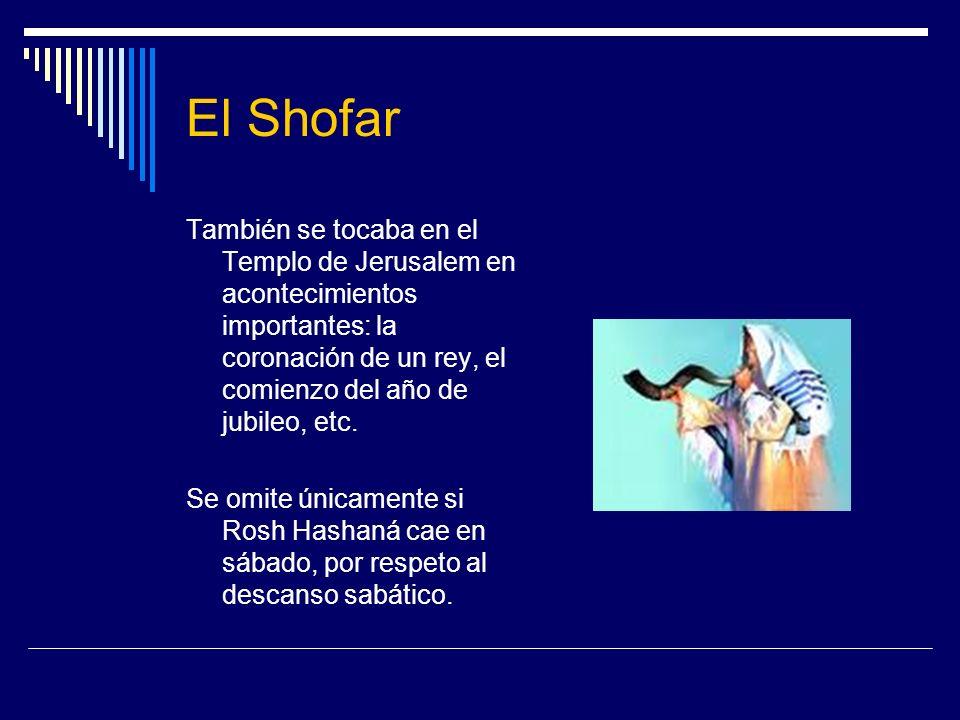 El Shofar También se tocaba en el Templo de Jerusalem en acontecimientos importantes: la coronación de un rey, el comienzo del año de jubileo, etc. Se