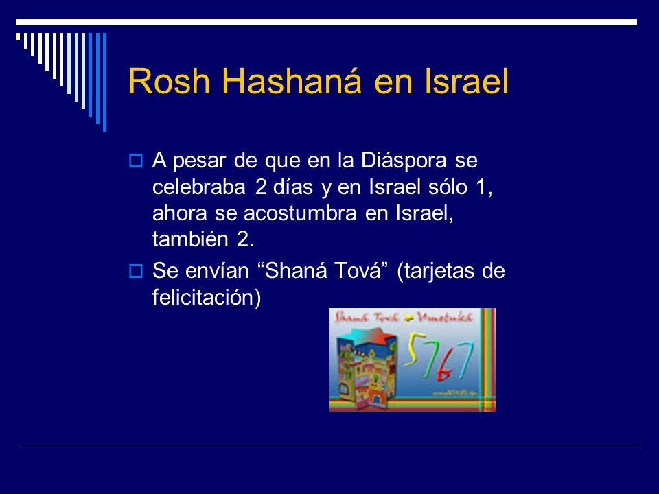Rosh Hashaná en Israel A pesar de que en la Diáspora se celebraba 2 días y en Israel sólo 1, ahora se acostumbra en Israel, también 2. Se envían Shaná