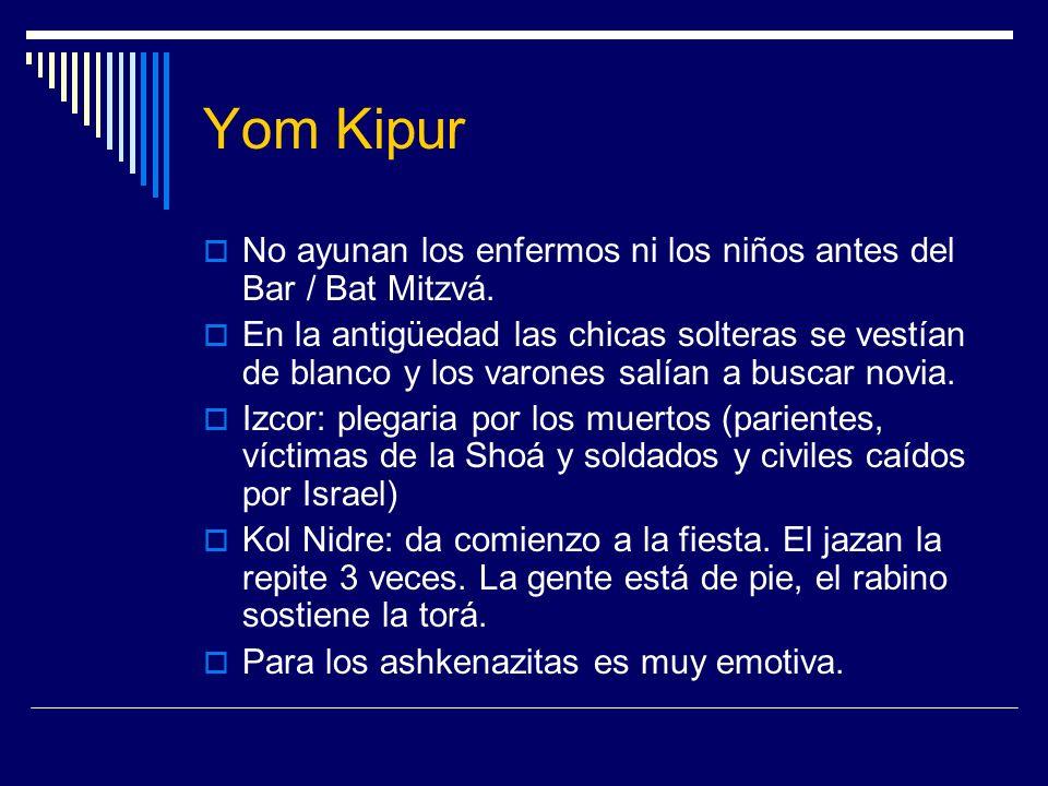 Yom Kipur No ayunan los enfermos ni los niños antes del Bar / Bat Mitzvá. En la antigüedad las chicas solteras se vestían de blanco y los varones salí