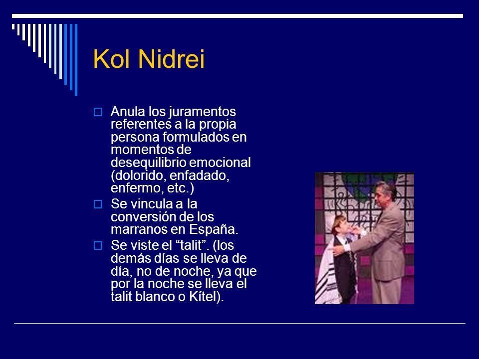 Kol Nidrei Anula los juramentos referentes a la propia persona formulados en momentos de desequilibrio emocional (dolorido, enfadado, enfermo, etc.) S