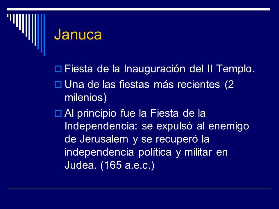 Januca Fiesta de la Inauguración del II Templo. Una de las fiestas más recientes (2 milenios) Al principio fue la Fiesta de la Independencia: se expul