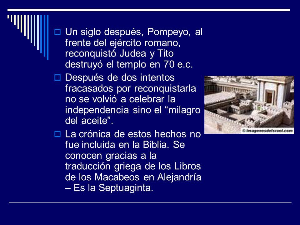 Un siglo después, Pompeyo, al frente del ejército romano, reconquistó Judea y Tito destruyó el templo en 70 e.c. Después de dos intentos fracasados po