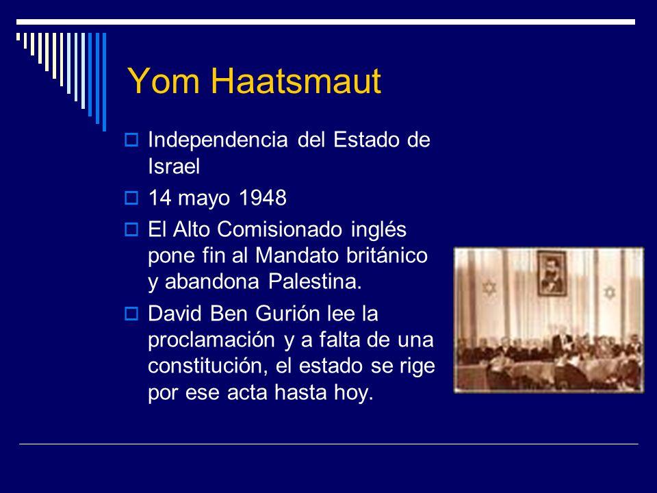 Yom Haatsmaut Independencia del Estado de Israel 14 mayo 1948 El Alto Comisionado inglés pone fin al Mandato británico y abandona Palestina. David Ben