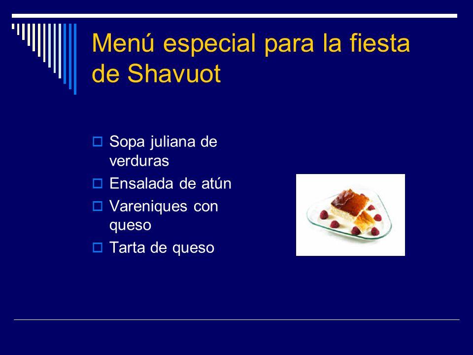 Menú especial para la fiesta de Shavuot Sopa juliana de verduras Ensalada de atún Vareniques con queso Tarta de queso