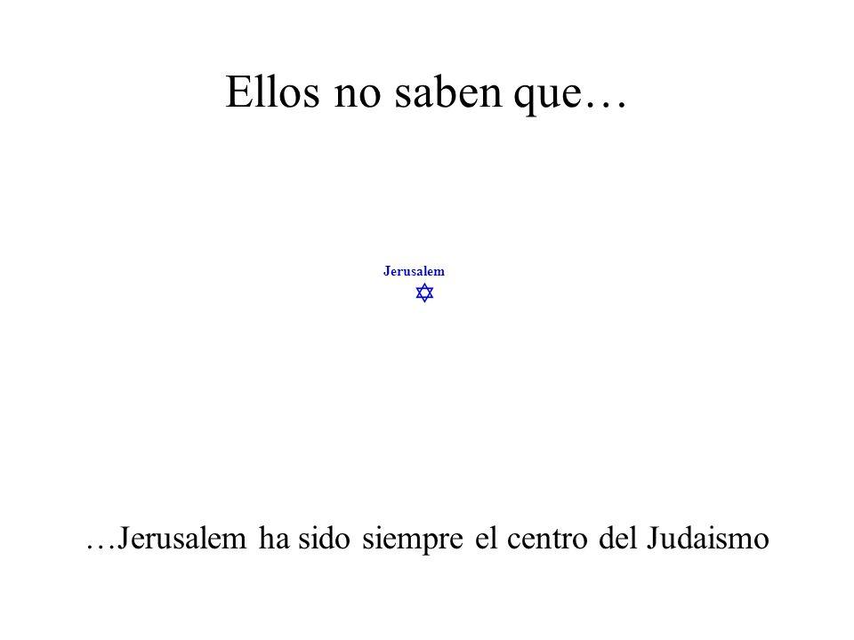 Jerusalem Ellos no saben que… …a pesar de ello, decenas de miles de judios consiguieron permanecer.