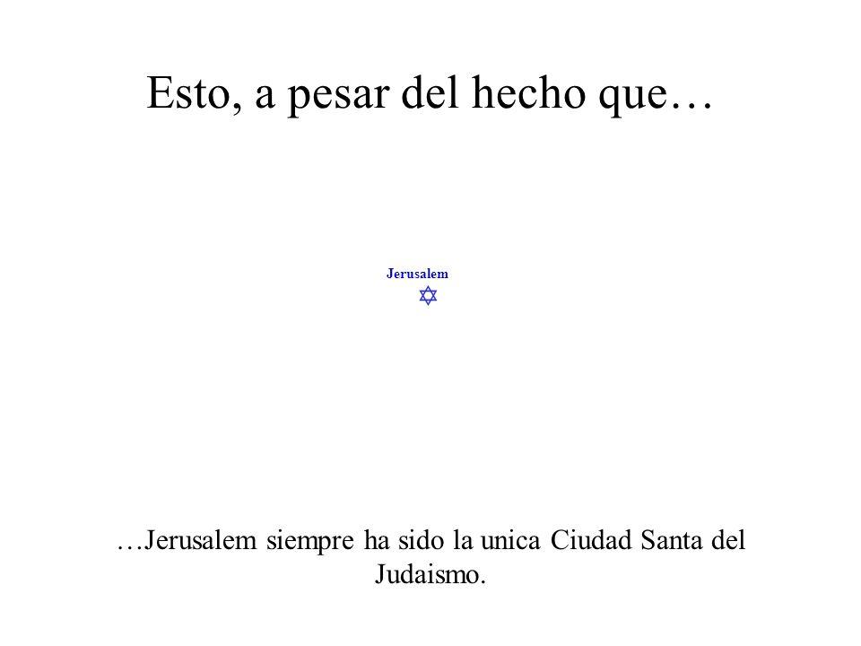 Jerusalem Esto, a pesar del hecho que… …Jerusalem no es la Segunda Ciudad Santa de los musulmanes – Es Medina.