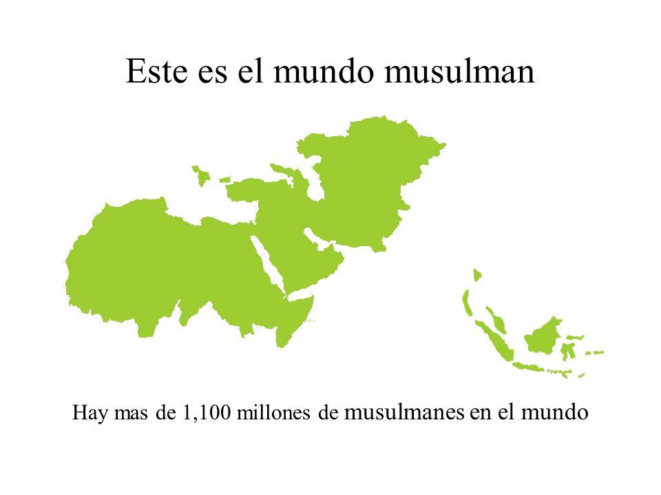 Este es el Mundo musulman Hay mas de 1,100 millones de musulmanes en el mundo.