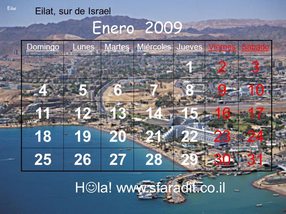 SábadoViernesJuevesMiércolesMartes LunesDomingo 321 10987654 17161514131211 24232221201918 31302928272625 Enero 2009 H la! www.sfaradit.co.il Eilat, s