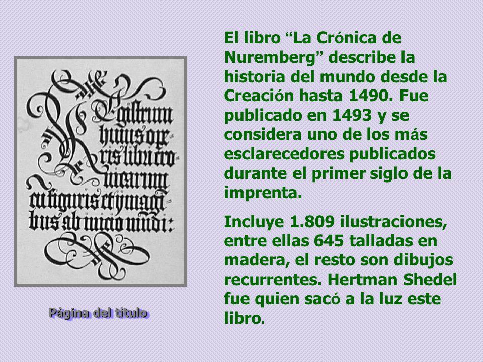P á gina del t í tulo El libro La Cr ó nica de Nuremberg describe la historia del mundo desde la Creaci ó n hasta 1490.